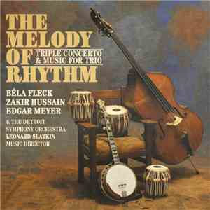 Béla Fleck / Zakir Hussain / Edgar Meyer / Detroit Symphony Orchestra - The Melody Of Rhythm — Triple Concerto & Music For Trio
