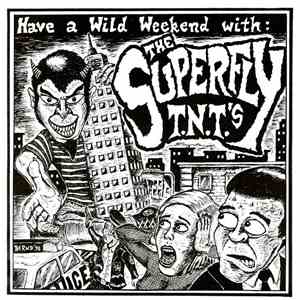 The Superfly T.N.T.'s - Have A Wild Weekend With: mp3 flac