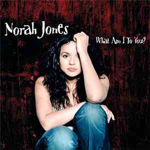 Norah Jones - What Am I To You? mp3 flac