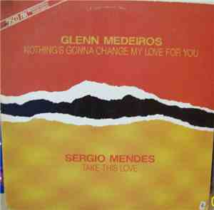 Glenn Medeiros / Sérgio Mendes - Nothing's Gonna Change My Love For You / T ... mp3 flac
