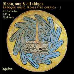 Ex Cathedra , Jeffrey Skidmore - Moon, Sun & All Things (Baroque Music From ... mp3 flac