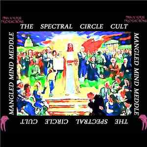 The Spectral Circle Cult - Mangle Mind Meddle