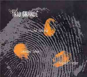 Trio Grande - Michel Debrulle, Laurent Dehors, Michel Massot - Signé mp3 flac
