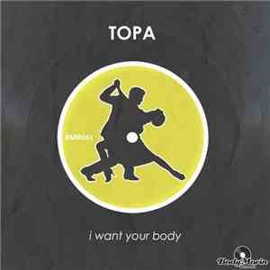 Topa - I Want Your Body mp3 flac