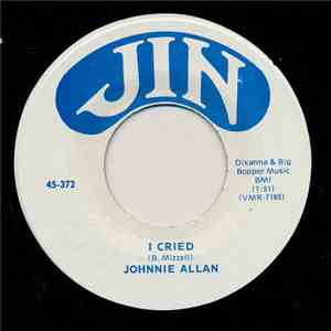 Johnnie Allan - I Cried / Look At All The Lonelies